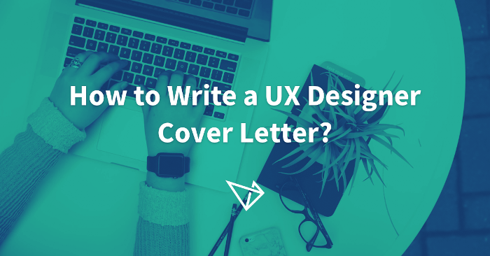 How To Write A Ux Designer Cover Letter A Step By Step Guide With Examples Uxfol Io Blog